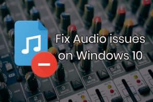 fix audio issues on Windows 10